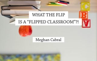 What the flip is a Flipped Classroom? — Meghan Cabral