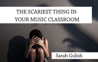 The Scariest thing in your music classroom