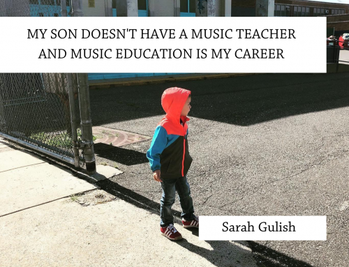 My son doesn't have a music teacher and music education is my career.