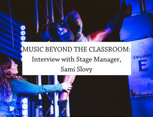 Music Beyond the Classroom: Interview with Stage Manager, Sami Slovy