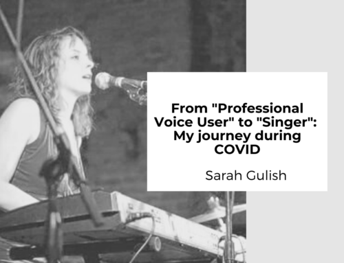 "From ""Professional Voice User"" to Singer:  My journey during COVID"