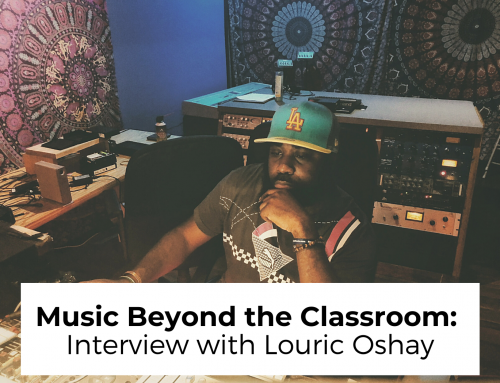 Music Beyond the Classroom: Interview with producer and entrepreneur, Louric Oshay