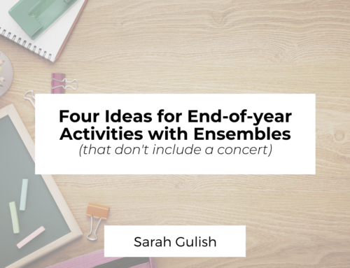 Four Ideas for End-Of-Year Activities with Ensemble Classes (that don't include a concert)
